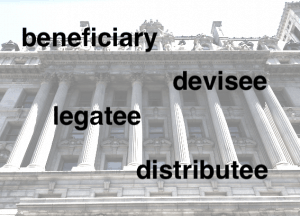 Legatee, devisee, distributee, and beneficiary